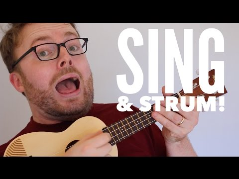 HOW TO SING & STRUM A UKULELE AT THE SAME TIME!