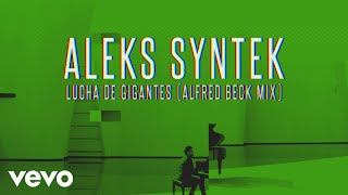 Aleks Syntek - Lucha de Gigantes (Aleks Syntek Alfred Beck Remix)