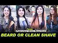 Boys With BEARD or CLEAN SHAVE? | Pakistani Girls About Boys | Boys Must WATCH |Public Reaction Show
