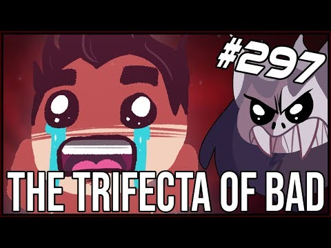 The Trifecta Of Bad - The Binding Of Isaac: Afterbirth+ #297