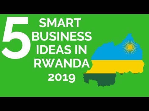 RWANDA: 5 SMART BUSINESS IDEAS IN RWANDA 2019,DOING BUSINESS