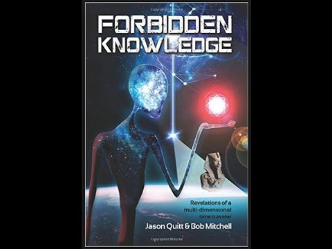 Forbidden Knowledge, Revelations of a Multidimensional Time Traveler - Jason Quitt & Bob Mitchell