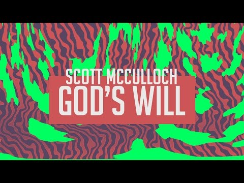 KNOWING GOD'S WILL - SCOTT MCCULLOCH