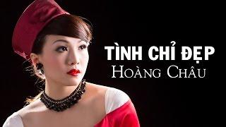 TÌNH CHỈ ĐẸP (#TCD) - HOÀNG CHÂU