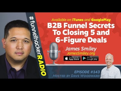 James Smiley, B2B Funnel Secrets To Closing 5 and 6-Figure D