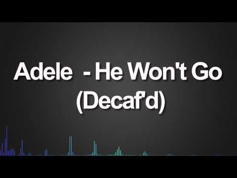 Adele - He Won't Go (Decaf'd)