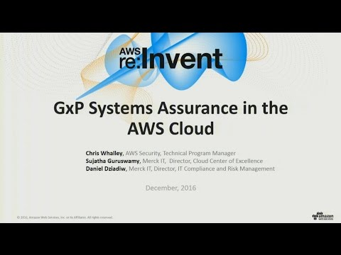 AWS re:Invent 2016: GxP Compliance in the Cloud (SAC314)