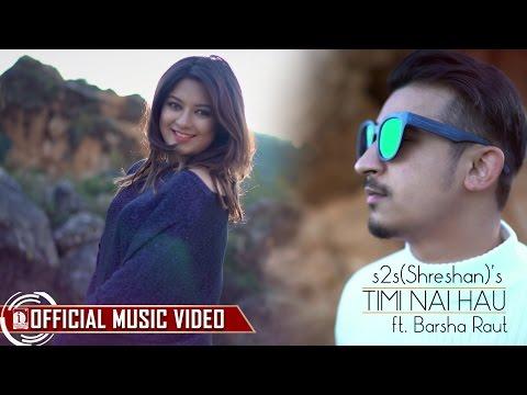 Timi Nai Hau - s2s(Shreshan) Feat. Barsha Raut | Valentine Song 2017 (Official Music Video)