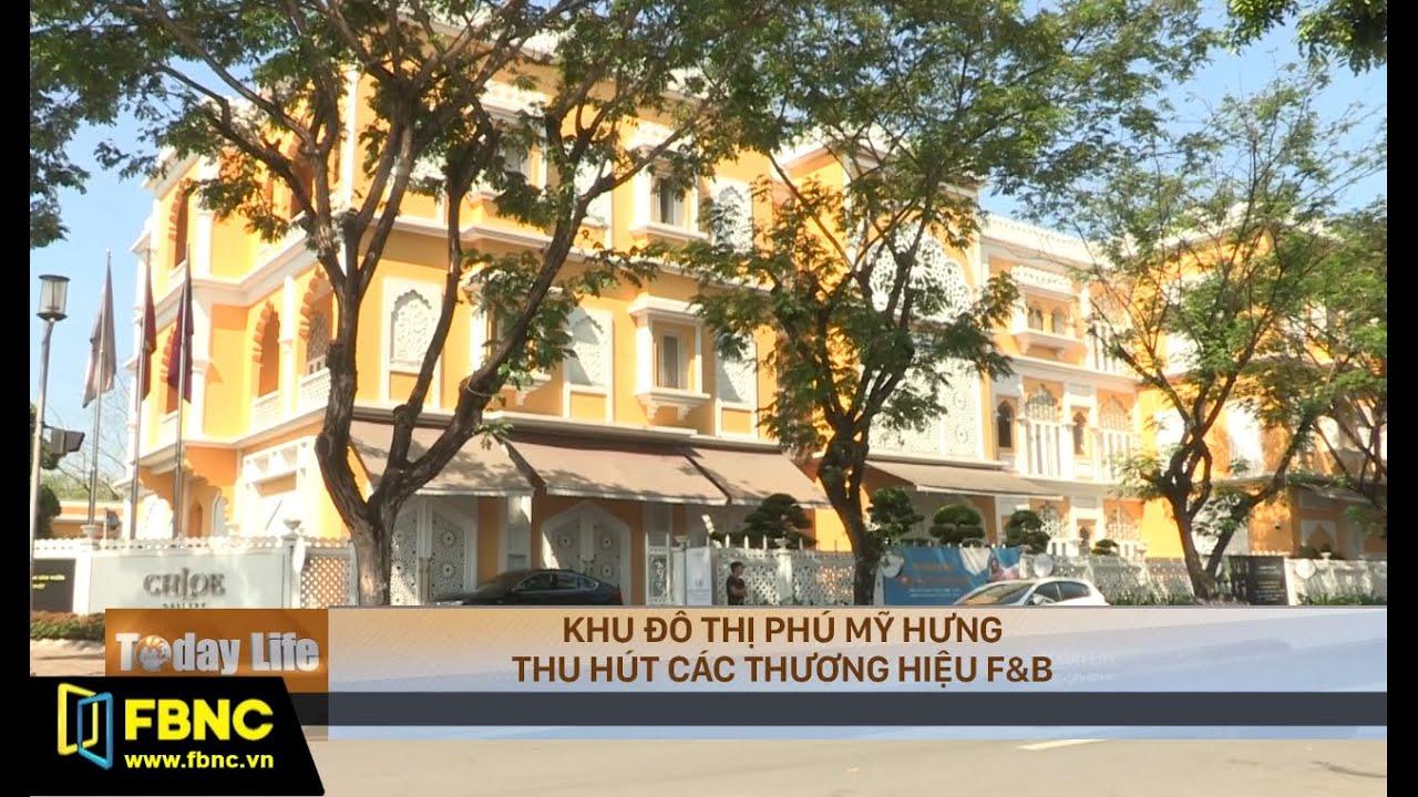 Khu đô thị Phú Mỹ Hưng thu hút các thương hiệu F&B   FBNC TV Tiêu Điểm 16/10/19