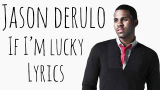 Jason Derulo - If I'm Lucky (Official Lyrics)