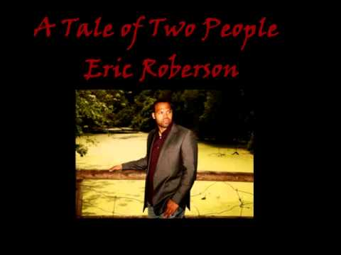 A Tale of Two People - Eric Roberson