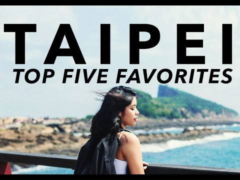 TOP 5 PLACES TO VISIT IN TAIPEI