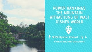 Power Rankings of the Walt Disney World Mountain Attractions | WDW Opinion Podcast Ep. 16
