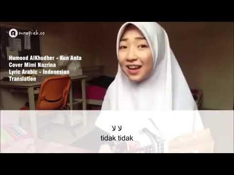 Humood AlKhudher   Kun Anta Cover Mimi Nazrina Lyric Arabic   Indonesian Translation