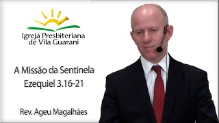A Missão da Sentinela - Ezequiel 3.16-21 | Rev. Ageu Magalhães