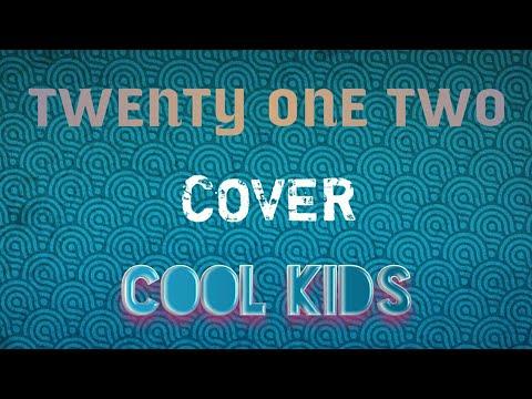 "Twenty One Two Cover ""Cool Kids"" (Echosmith)"