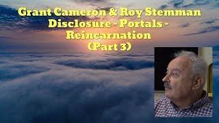 Grant Cameron & Roy Stemman Disclosure, Portals, Reincarnation (Part 3)