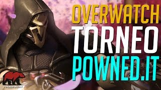 OVERWATCH BETA : IL MEGLIO DEL TORNEO POWNED.IT Commentato da HERC, EDOZ e Bruscaverru