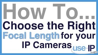 How To... Ep.3 - Choose the Right Focal Length for your IP Cameras