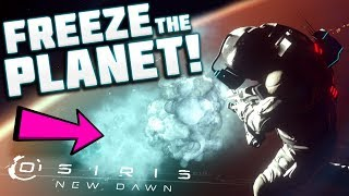 Osiris New Dawn - WE'RE GOING TO FREEZE THE WHOLE PLANET WITH THIS! - Osiris New Dawn Gameplay