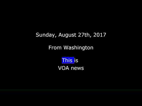 VOA news for Sunday, August 27th, 2017