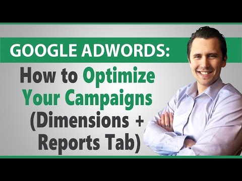 Google AdWords: How to Optimize Your Campaigns (Dimensions + Reports Tab)