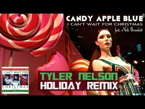 Candy Apple Blue - I Can't Wait for Christmas (feat. Nick Bramlett) [Tyler Nelson Holiday Remix]