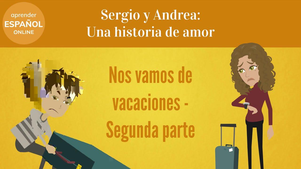Sergio y Andrea se van de vacaciones - Segunda parte / Una historia de amor