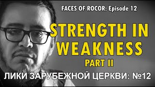 FACES OF ROCOR Ep. 12: Strength in Weakness Part II
