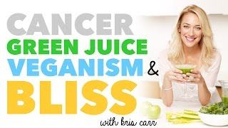 Green Juice, Cancer, and Bliss with Kris Carr - Crazy Sexy Juice - BEXLIFE