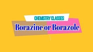 Borazine /Borazole or Inorganic benzene ; Its structure , preparation & properties [CSIR-NET]