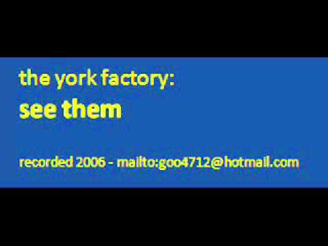 The York Factory: See Them
