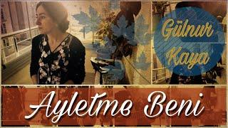 Ayletme Beni (Fadime'm) • Gülnur Kaya