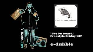 e-dubble - Get On Board (Freestyle Friday #37)