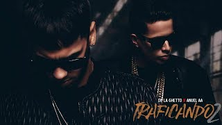 Traficando 2 - Anuel AA Ft De La Ghetto