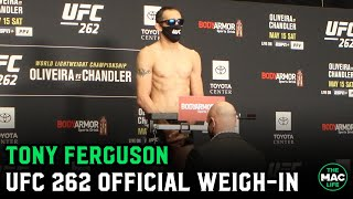 Tony Ferguson is no nonsense at UFC 262 Official Weigh-ins