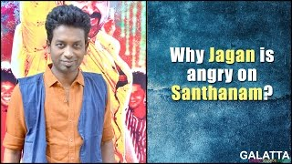 Why Jagan is angry on Santhanam?