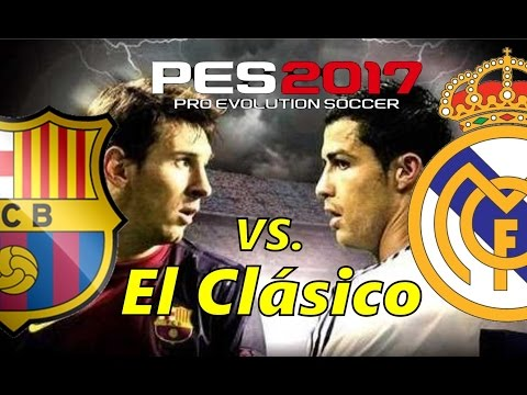 (El Clásico) REAL MADRID vs. FC BARCELONA - PES 2017 (close camera + nice 2nd half)