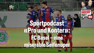 FC Basel ist eine miserable Seifenoper | Pro und Konter | Blick Podcast