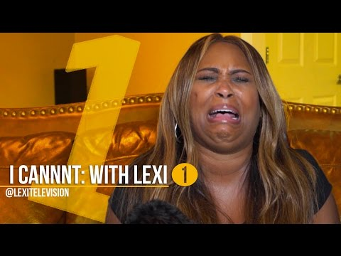 I Can't With Lexi - Episode 1
