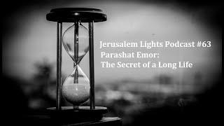 Jerusalem Lights Podcast #63: Parashat Emor: The Secret of a Long Life