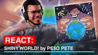 REACT: SHINY WORLD! by PE$O PETE