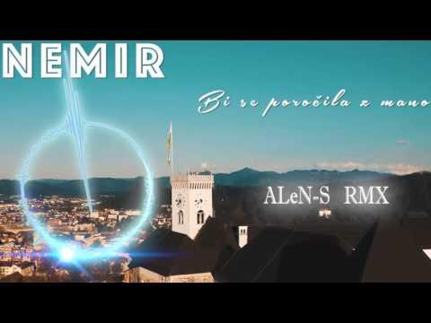 Nemir - Bi se poročila z mano (ALeN-S RMX)