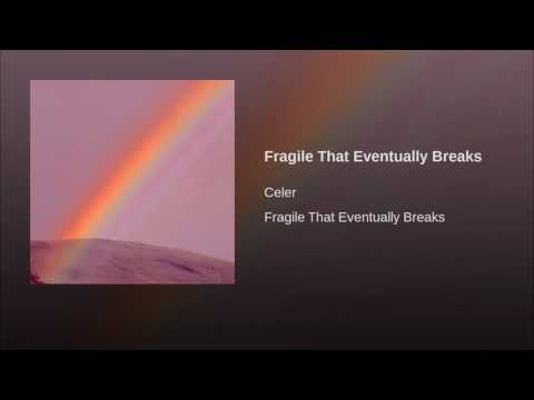 Fragile That Eventually Breaks