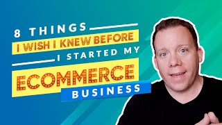 8 Things I Wish I Knew Before I Started My eCommerce Business