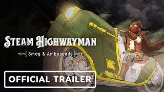 Steam Highwayman: Smog & Ambuscade - Official Trailer