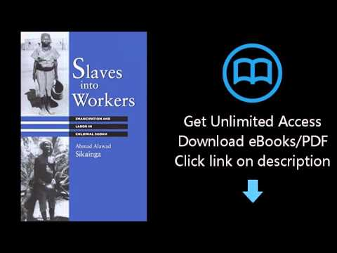 Slaves into Workers: Emancipation and Labor in Colonial Sudan (Modern Middle East)