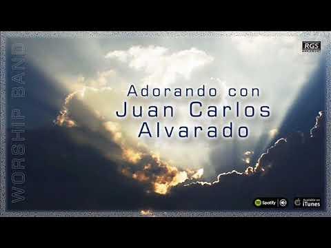 Adorando con Juan Carlos Alvarado. Worship Band. Musica Cristiana para orar