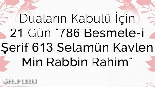 """Duaların kabulü için 21 Gün """"786 Besmele-i Şerif 613 Selamün Kavlen Min Rabbin Rahim""""   Kayıp Dualar"""