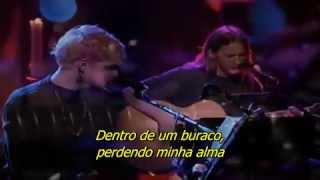 Alice in Chains - Down in a Hole Unplugged legendado